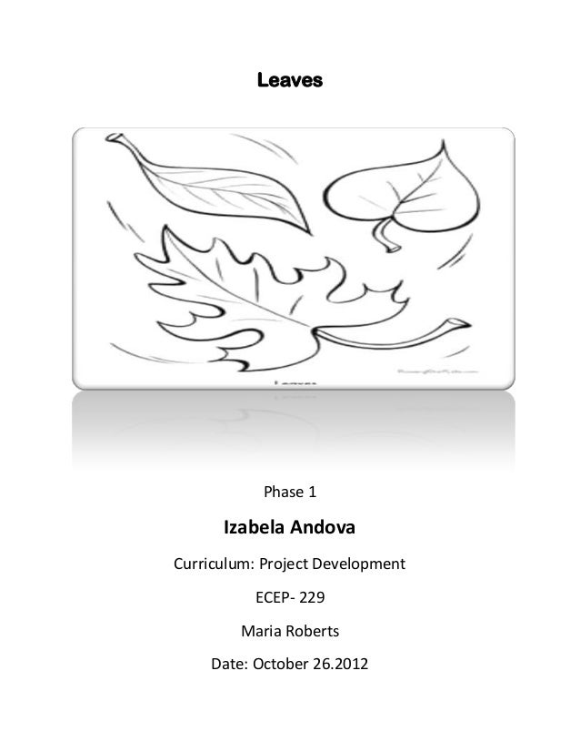 LeavesPhase 1Izabela AndovaCurriculum: Project DevelopmentECEP- 229Maria RobertsDate: October 26.2012