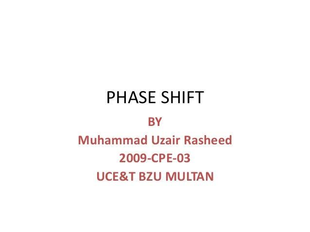 PHASE SHIFT         BYMuhammad Uzair Rasheed     2009-CPE-03  UCE&T BZU MULTAN