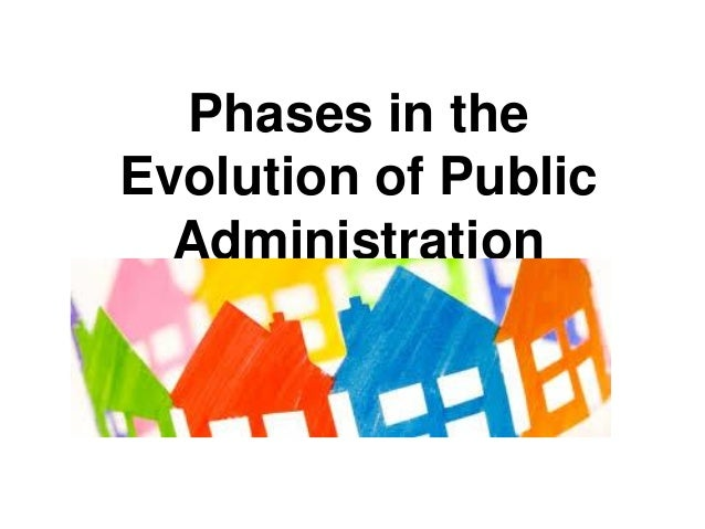 evolution of public administration essay Essay on major trends and issues in the growth and evolution of public administration as discipline.