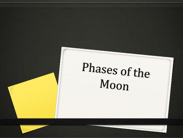 Phases of the Moon 0 are the different ways the moon looks during the  month. As the Moon moves in space, different parts ...