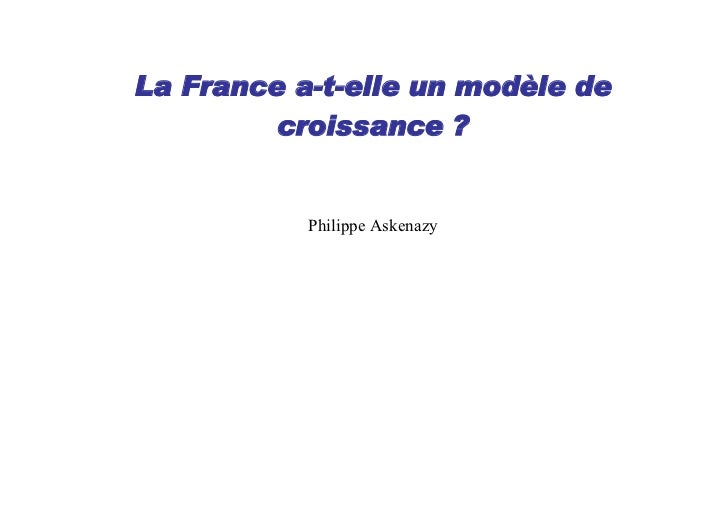 La France a-t-elle un modèle de         croissance ?           Philippe Askenazy