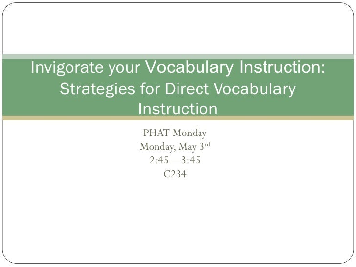 PHAT Monday Monday, May 3 rd 2:45—3:45 C234 Invigorate your  Vocabulary Instruction : Strategies for Direct Vocabulary Ins...