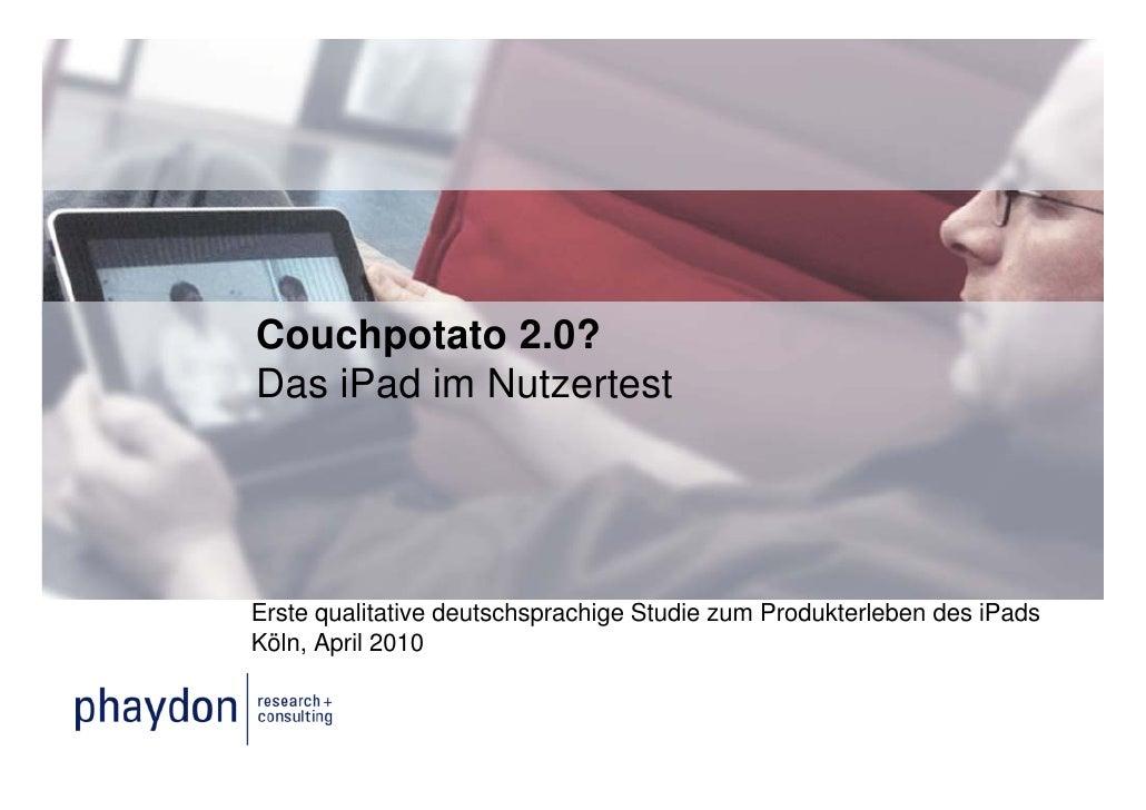 Couchpotato 2.0?Das iPad im NutzertestErste qualitative deutschsprachige Studie zum Produkterleben des iPadsKöln, April 2010