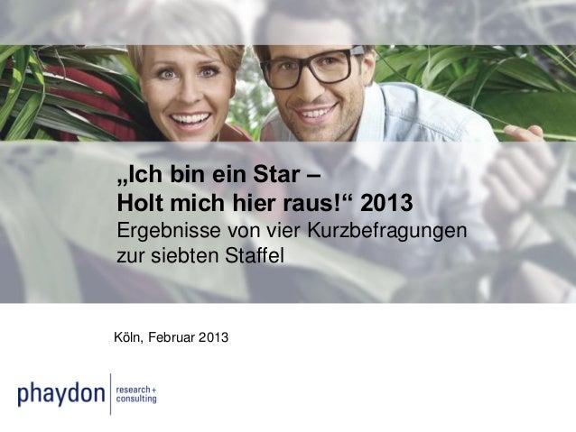 """""""Ich bin ein Star –Holt mich hier raus!"""" 2013Ergebnisse von vier Kurzbefragungenzur siebten StaffelKöln, Februar 2013"""