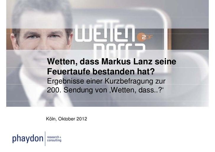 Wetten, dass Markus Lanz seineFeuertaufe bestanden hat?Ergebnisse einer Kurzbefragung zur  g                       g g200....