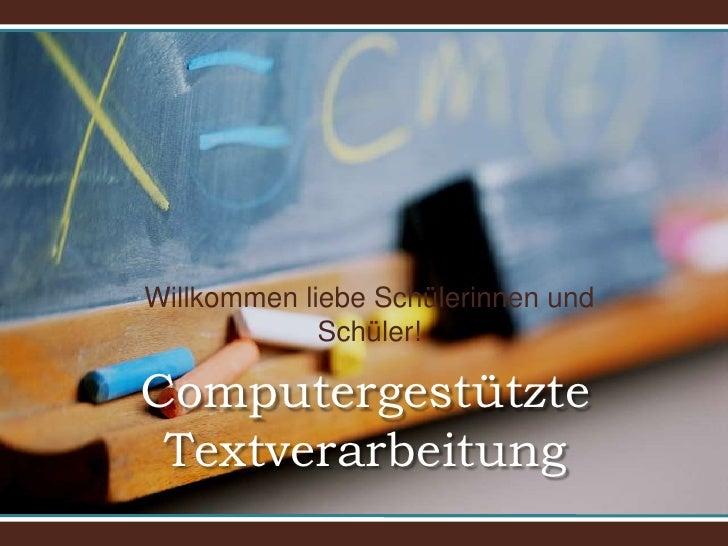Willkommen liebe Schülerinnen und Schüler!<br />Computergestützte Textverarbeitung<br />