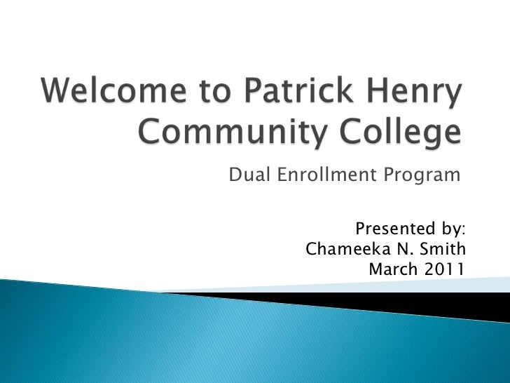 Welcome to Patrick Henry Community College <br />Dual Enrollment Program <br />Presented by: <br />Chameeka N. Smith <br /...