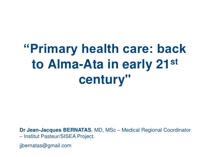 """""""Primary health care: back   to Alma-Ata in early 21st          century""""   Dr Jean-Jacques BERNATAS, MD, MSc – Medical Reg..."""