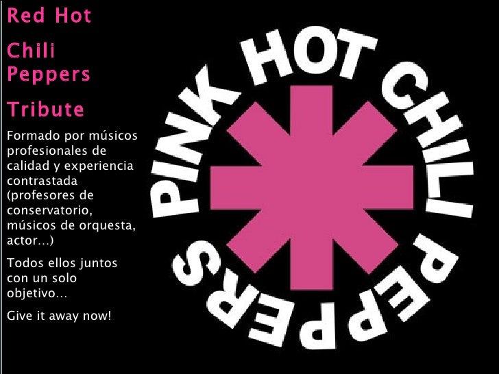 Red Hot  Chili Peppers Tribute Formado por músicos profesionales de calidad y experiencia contrastada (profesores de conse...