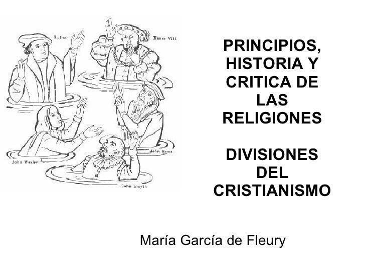 PRINCIPIOS, HISTORIA Y CRITICA DE LAS RELIGIONES DIVISIONES DEL CRISTIANISMO Mar í a Garc í a de Fleury