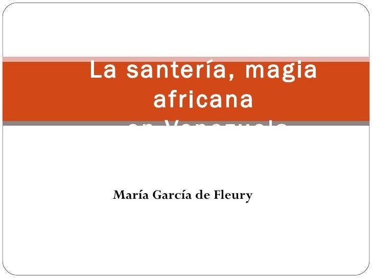La santería, magia     africana   en Venezuela María García de Fleury