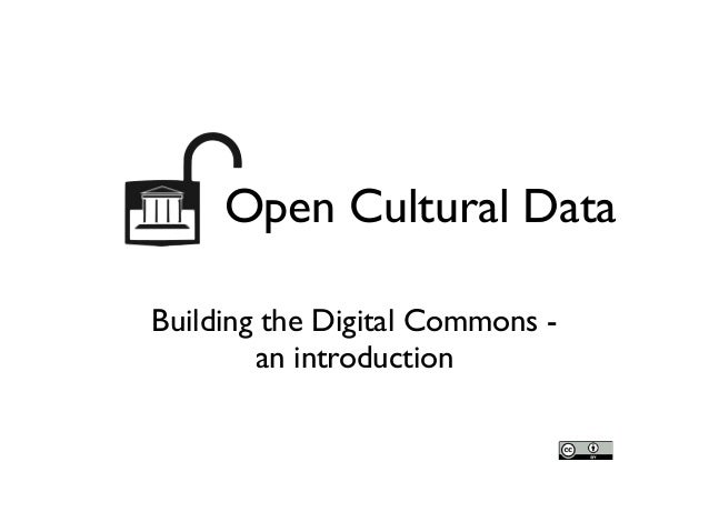 Building the Digital Commons -   an introduction Open Cultural Data