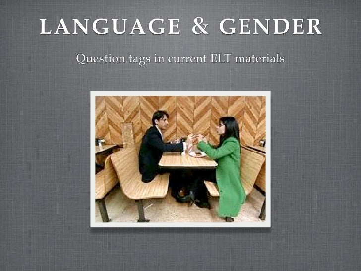 LANGUAGE                   GENDER   Question tags in current ELT materials