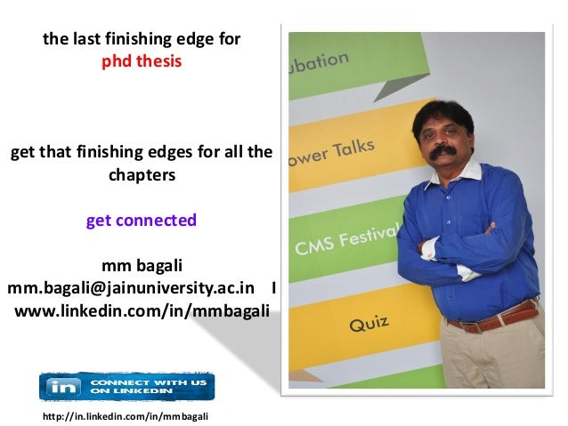 http://in.linkedin.com/in/mmbagali the last finishing edge for phd thesis get that finishing edges for all the chapters ge...