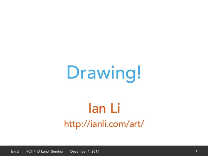 Drawing!                                           Ian Li                              http://ianli.com/art/Ian Li | HCII ...
