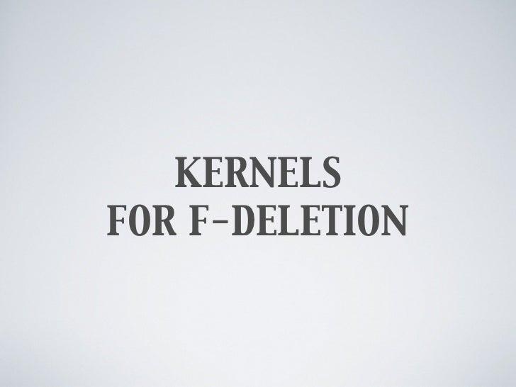 KERNELSFOR F-DELETION