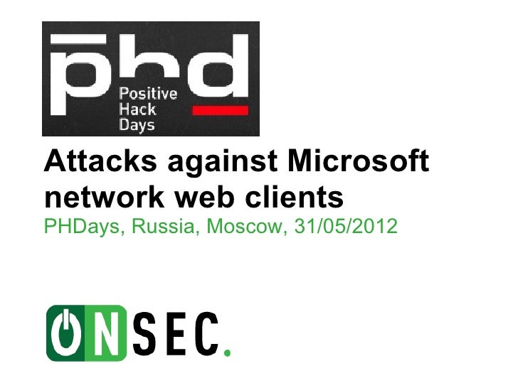 Attacks against Microsoftnetwork web clientsPHDays, Russia, Moscow, 31/05/2012