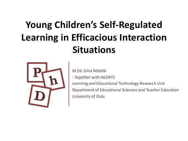 Young Children's Self-RegulatedLearning in Efficacious Interaction            Situations            M.Ed. Elina Määttä    ...