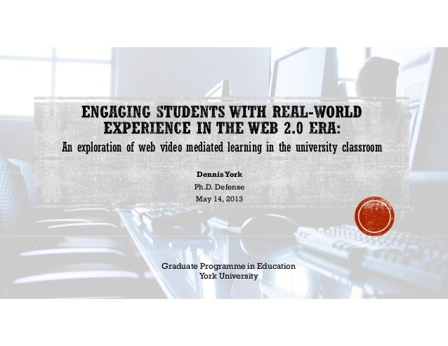DennisYorkPh.D. DefenseMay 14, 2013An exploration of web video mediated learning in the university classroomGraduate Progr...