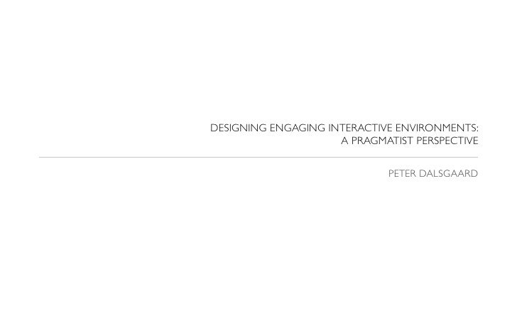 DESIGNING ENGAGING INTERACTIVE ENVIRONMENTS:                      A PRAGMATIST PERSPECTIVE                               P...