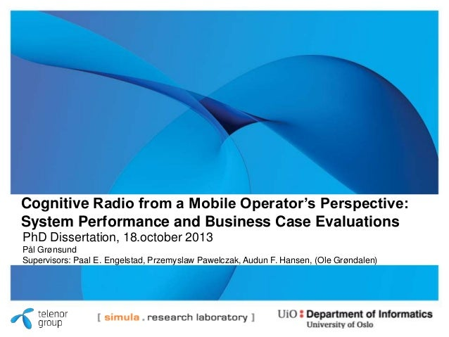 Cognitive Radio from a Mobile Operator's Perspective: System Performance and Business Case Evaluations (PhD defense Pål Grønsund 18.oct 2013)