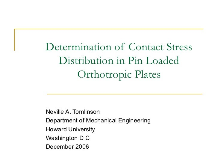 Determination of Contact Stress Distribution in Pin Loaded Orthotropic Plates Neville A. Tomlinson Department of Mechanica...