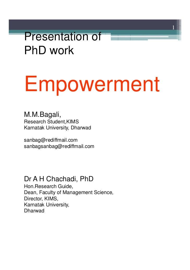 1Presentation ofPhD workEmpowermentM.M.Bagali,Research Student,KIMSKarnatak University, Dharwadsanbag@rediffmail.comsanbag...