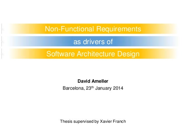 Non-Functional Requirements as drivers of Software Architecture Design  David Ameller Barcelona, 23th January 2014  Thesis...