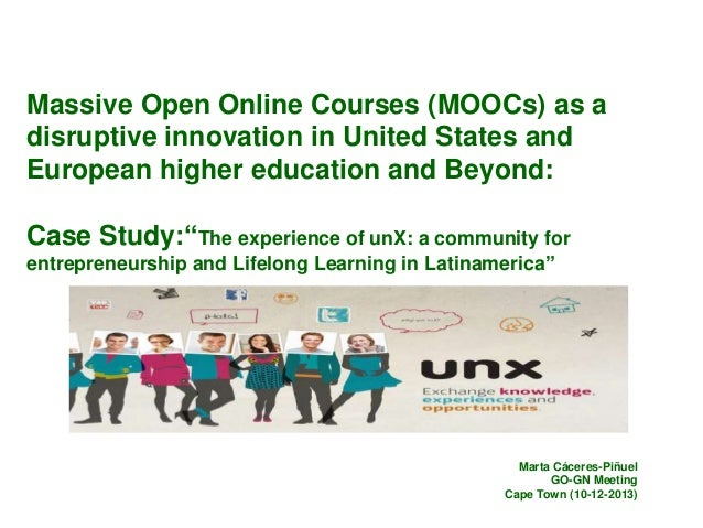 Massive Open Online Courses (MOOCs) as a disruptive innovation in United States and European higher education and Beyond: ...