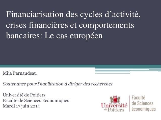 Financiarisation des cycles d'activité, crises financières et comportements bancaires: Le cas européen Miia Parnaudeau Sou...