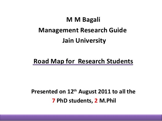 M M Bagali  Management Research Guide        Jain UniversityRoad Map for Research StudentsPresented on 12th August 2011 to...
