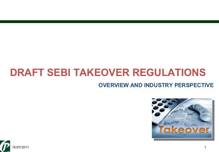 DRAFT SEBI TAKEOVER REGULATIONS OVERVIEW AND INDUSTRY PERSPECTIVE 15/07/2011