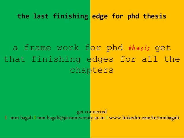 the last finishing edge for phd thesis a frame work for phd t h e s i s get that finishing edges for all the chapters get ...