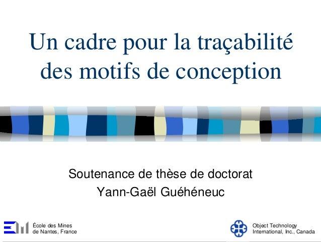 Un cadre pour la traçabilité des motifs de conception             Soutenance de thèse de doctorat                 Yann-Gaë...