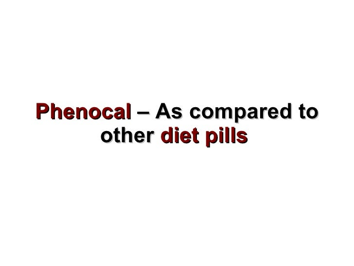 Phenocal - As Compared To Other Diet Pills