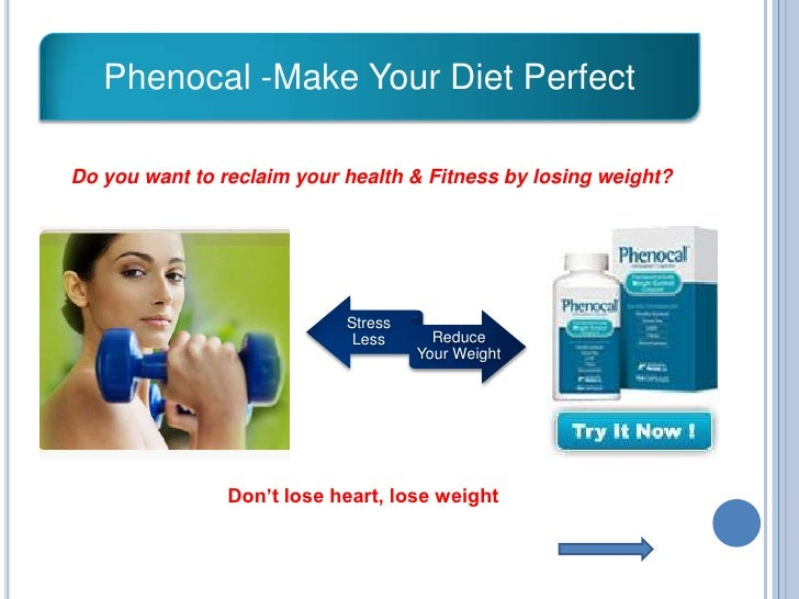 Phenocal -Make Your Diet Perfect<br />Do you want to reclaim your health & Fitness by losing weight? <br />Don't lose hear...