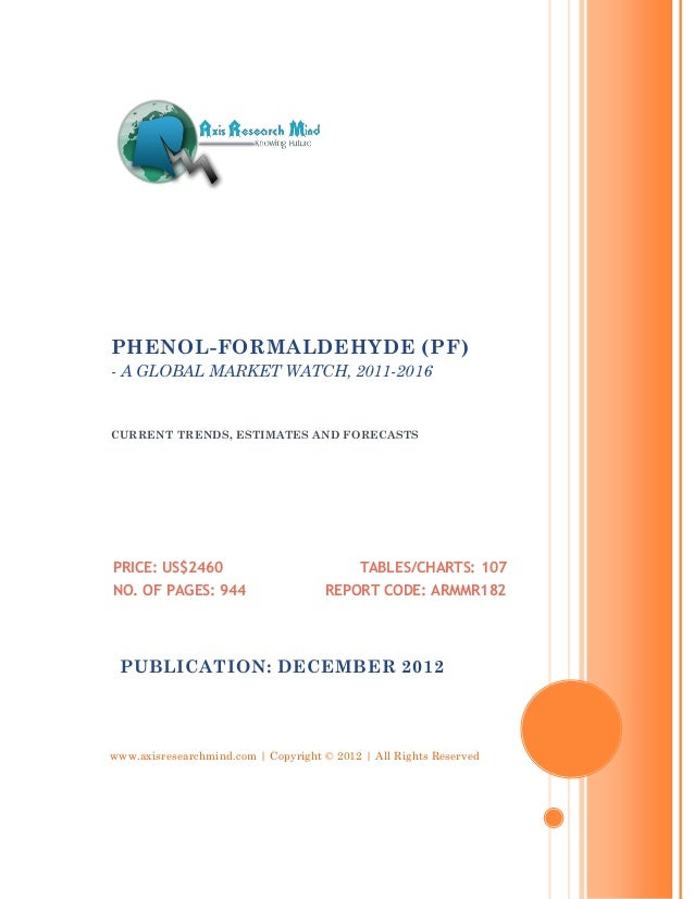 PHENOL-FORMALDEHYDE (PF)- A GLOBAL MARKET WATCH, 2011-2016CURRENT TRENDS, ESTIMATES AND FORECASTSPRICE: US$2460           ...