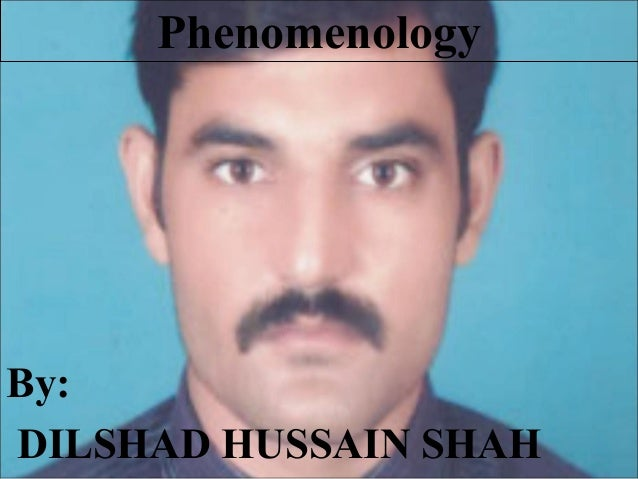Phenomenology By: DILSHAD HUSSAIN SHAH
