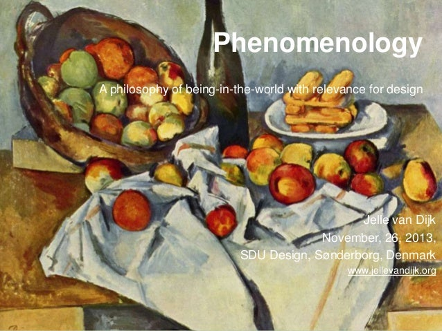 Phenomenology A philosophy of being-in-the-world with relevance for design  Jelle van Dijk November, 26, 2013, SDU Design,...