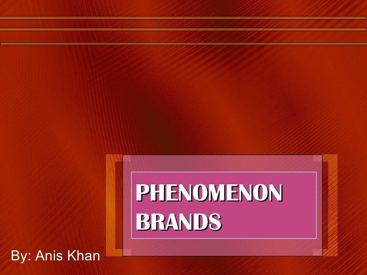 PHENOMENON BRANDS By: Anis Khan