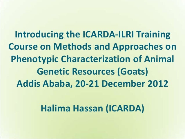 Introducing the ICARDA-ILRI TrainingCourse on Methods and Approaches onPhenotypic Characterization of Animal      Genetic ...