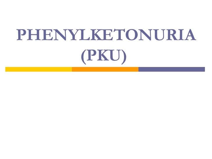Phenylketonuria(pku)