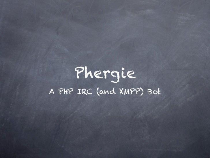 Phergie, An IRC (and XMPP) Bot