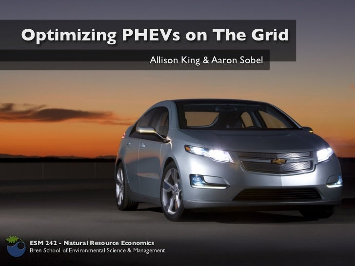 Optimizing PHEVs on The Grid                                           Allison King & Aaron SobelESM 242 - Natural Resourc...