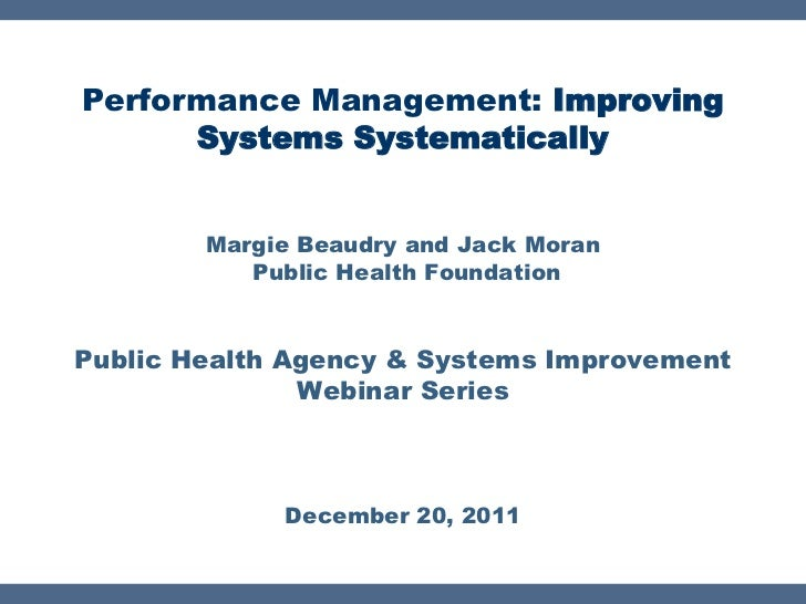 Performance Management: Improving      Systems Systematically        Margie Beaudry and Jack Moran           Public Health...