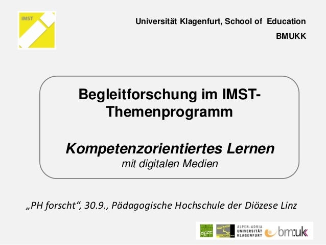 """PH forscht"", 30.9., Pädagogische Hochschule der Diözese Linz  Begleitforschung im IMST- Themenprogramm Kompetenzorientier..."