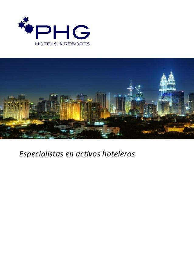 Especialistas*en*ac,vos*hoteleros*PHG!HOTELS & RESORTS!