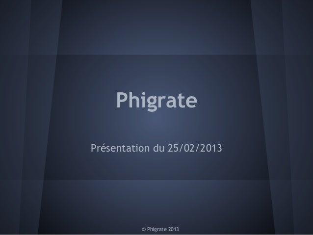 PhigratePrésentation du 25/02/2013          © Phigrate 2013