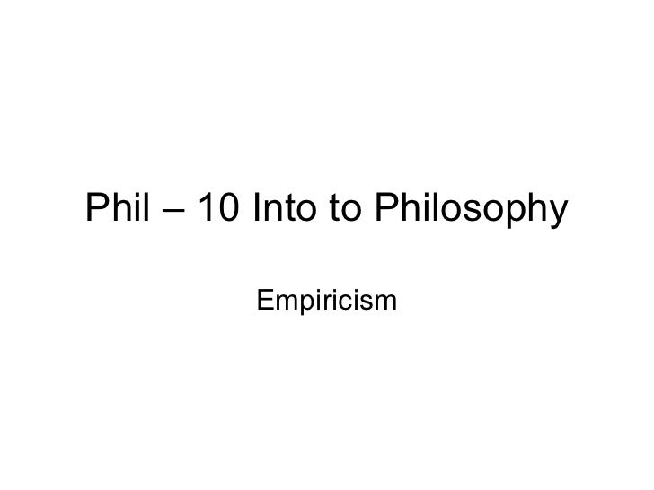 Phil – 10 Into to Philosophy         Empiricism