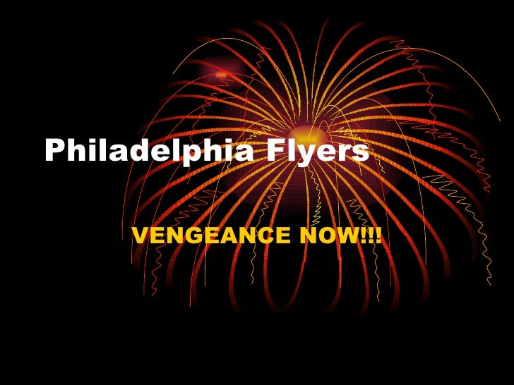 Philadelphia Flyers VENGEANCE NOW!!!